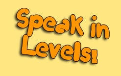 speak in levels