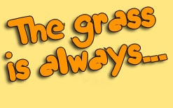 the grass is always greener перевод