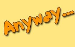 """anyway Употребление """"Anyway"""" в разговоре"""