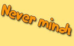 never-mind Употребление фразы never mind