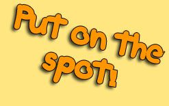 "put-on-the-spot Значение выражения ""Put smb on the spot""!"