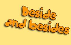 beside-и-besides beside, besides Два таких похожих, но совершенно разных по значению выражения